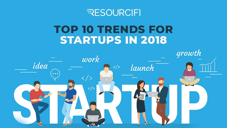 Resourcifi - Blog - Top 10 Trends for Startups in 2018