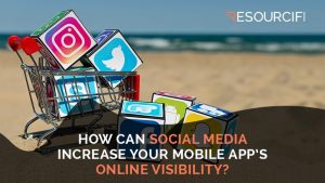 How Can Social Media Increase Your Mobile App's Online Visibility