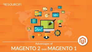 Resourcifi blog - Magento 2 Advantages Over Magento 1