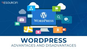 Resourcifi blog - WordPress - Advantages and Disadvantages